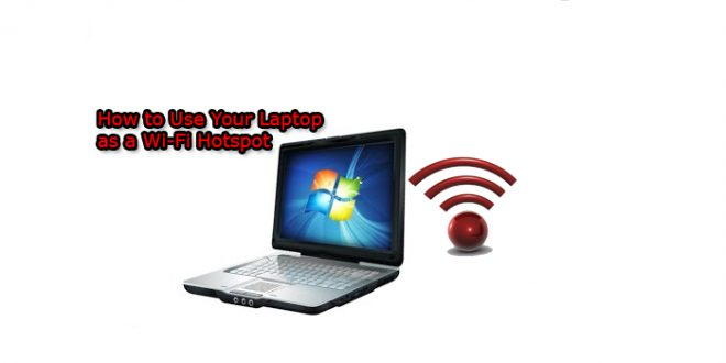 How to Use Your Laptop as a Wi-Fi Hotspot