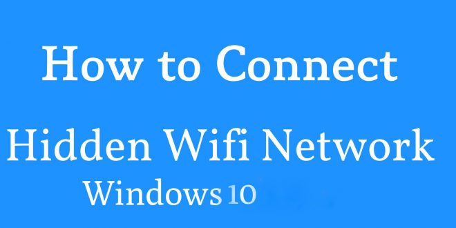How to Connect to Hidden WiFi Network in Windows 10
